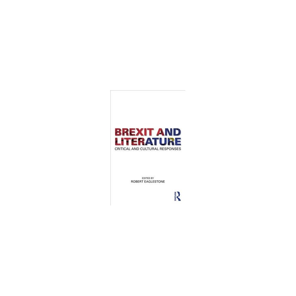 Brexit and Literature : Critical and Cultural Responses - (Paperback)