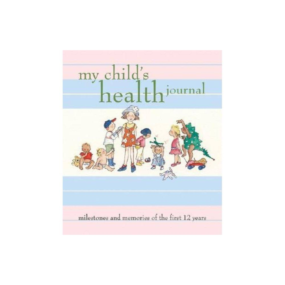 My Child's Health Journal - by Nancy S Wilson (Miscellaneous) The beautifully packaged My Child's Health Journal is a great gift for a new mom -- but it is also an important gift for baby. The unique features in this personalized journal offer parents a place to record all the health information that is crucial to a child's development, and it will serve as an important record for any health challenges the future may hold. Organized by age -- from birth through age 12 -- the journal offers guidelines and what-toexpect information on the 10 essential well-baby and 10 well-child visits recommended by the American Academy of Pediatrics. Within the six tabbed sections are places to record illnesses, calls to the doctor, medications, allergies, and special milestones like baby's first words and first steps. Throughout the journal are helpful tips on teething, childproofing the home, potty teaching, getting ready for preschool, establishing good health habits, and setting fitness goals. A seventh section includes charts for recording immunizations and results from tests and health screenings. This charmingly illustrated journal is an invaluable gift of health for both mother and child.