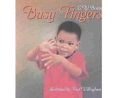 Busy Fingers (Hardcover) (C. W. Bowie) - image 1 of 1