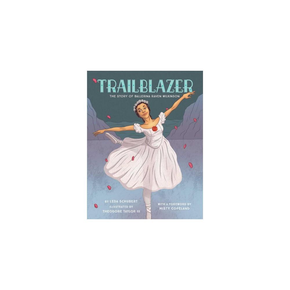 Trailblazer : The Story of Ballerina Raven Wilkinson - by Leda Schubert (School And Library)