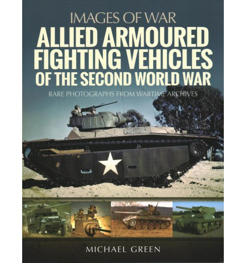 Allied Armoured Fighting Vehicles of the Second World War : Rare Photographs from Wartime Archives - image 1 of 1