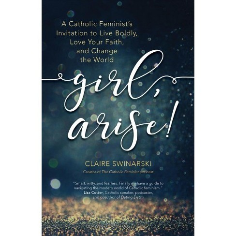 Girl, Arise! : A Catholic Feminist's Invitation to Live Boldly, Love Your Faith, and Change the World - image 1 of 1