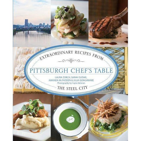 Pittsburgh Chef's Table - by  Sarah Sudar & Julia Gongaware & Amanda McFadden & Laura Zorch (Hardcover) - image 1 of 1
