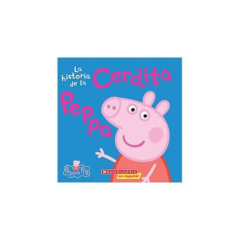 La Peppa Pig: La Historia de la Cerdita Peppa (the Story of Peppa Pig) - by  Scholastic (Paperback) - image 1 of 1