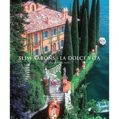 Slim Aarons: La Dolce Vita - (Getty Images) by  Slim Aarons & Christopher Sweet (Hardcover)