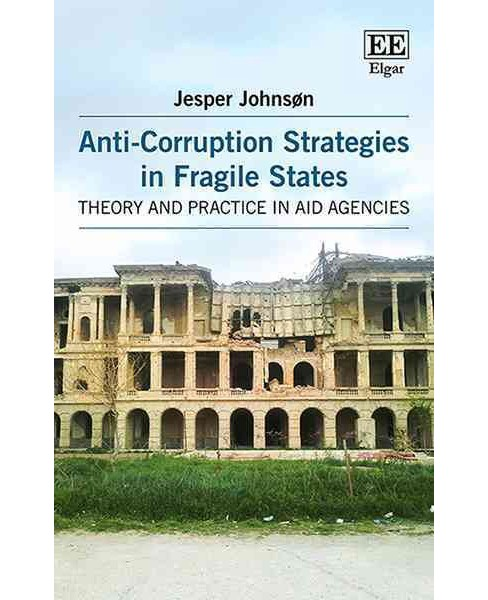 Anti-Corruption Strategies in Fragile States : Theory and Practice in Aid Agencies (Hardcover) (Jesper - image 1 of 1