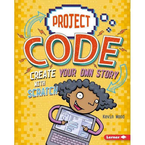 Create Your Own Story with Scratch - (Project Code) by  Kevin Wood (Hardcover) - image 1 of 1