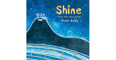 Shine : A Story About Saying Goodbye (Hardcover) (Trace Balla) - image 1 of 1