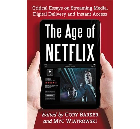 Age of Netflix : Critical Essays on Streaming Media, Digital Delivery and Instant Access (Paperback) - image 1 of 1