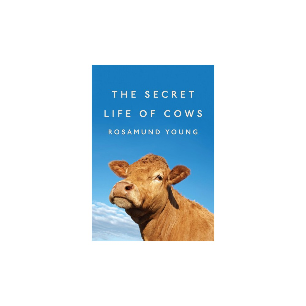 Secret Life of Cows - by Rosamund Young (Hardcover)