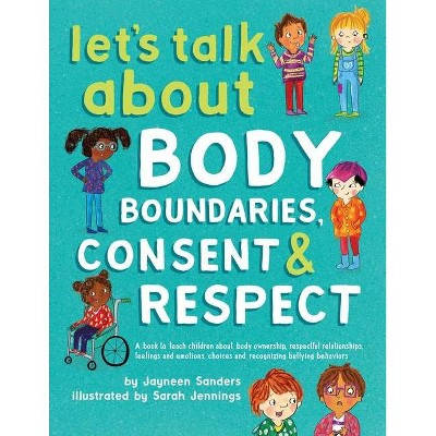 Let's Talk About Body Boundaries, Consent and Respect - by  Jayneen Sanders (Paperback)