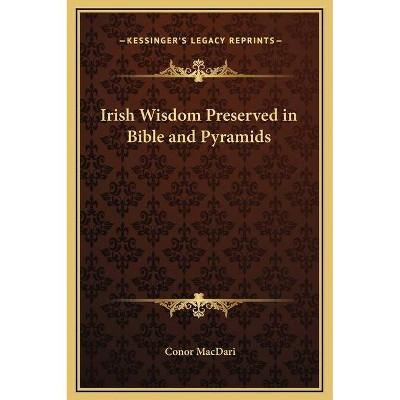 Irish Wisdom Preserved in Bible and Pyramids - by  Conor Macdari (Hardcover)