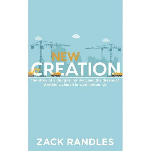 New Creation - by  Zack Randles (Paperback) - image 1 of 1