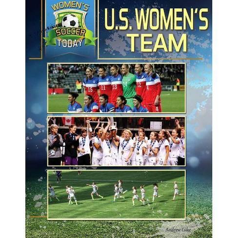 U.S. Women's Team - (Women's Soccer Today) (Hardcover) - image 1 of 1