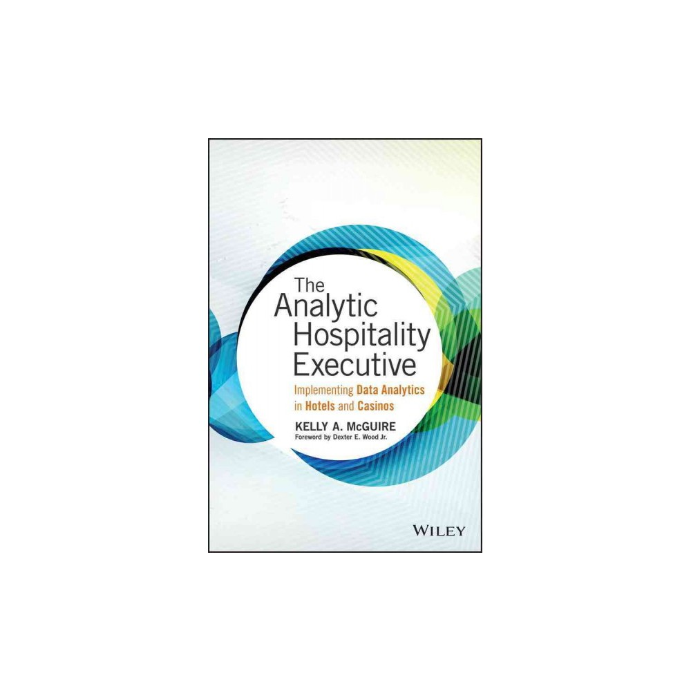 Analytic Hospitality Executive : Implementing Data Analytics in Hotels and Casinos (Hardcover) (Ph.D.