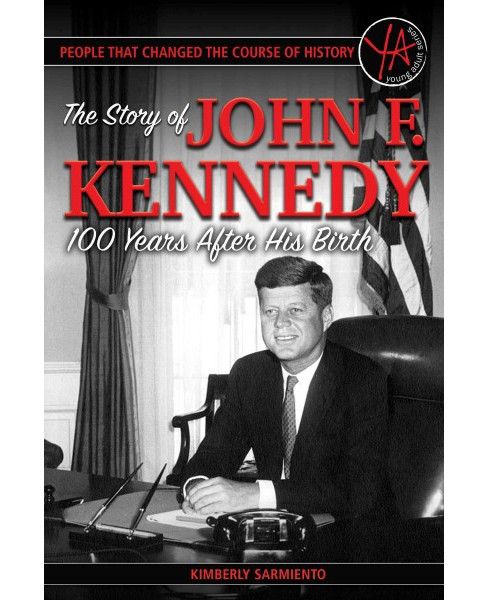 Story of John F. Kennedy 100 Years After His Birth (Paperback) (Kimberly Sarmiento) - image 1 of 1