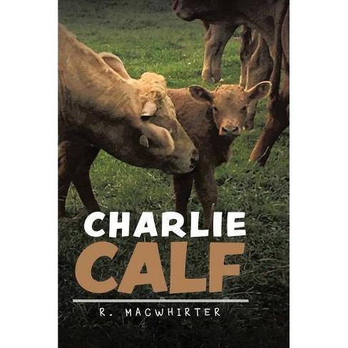 Charlie Calf - by  R Macwhirter (Hardcover) - image 1 of 1
