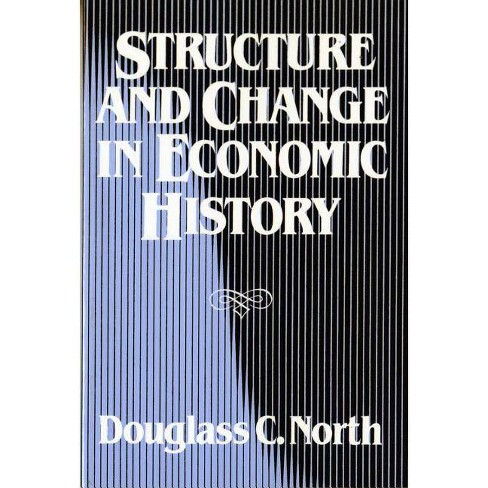 Structure and Change in Economic History - by  Douglass C North (Paperback) - image 1 of 1