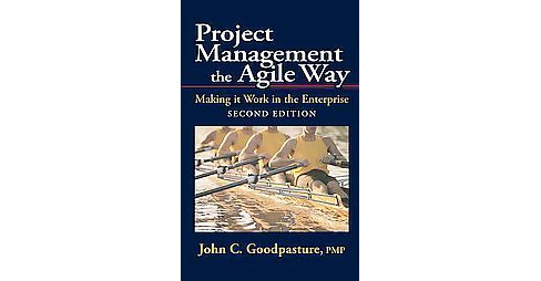 Project Management the Agile Way : Making It Work in the Enterprise (Hardcover) (John C. Goodpasture) - image 1 of 1