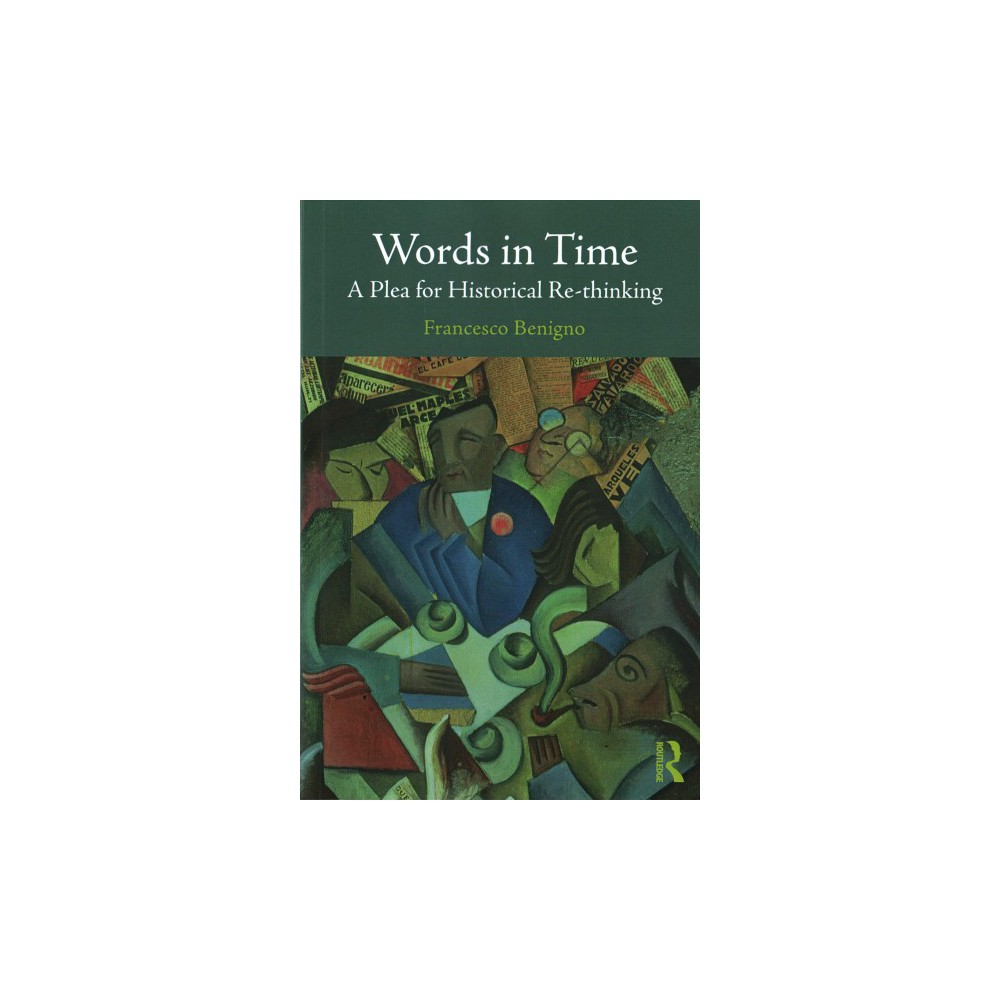 Words in Time : A Plea for Historical Re-thinking (Paperback) (Francesco Benigno)