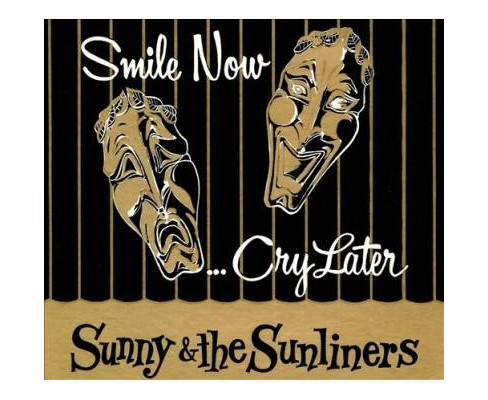 Sunny & The Sunliner - Smile Now Cry Later (CD) - image 1 of 1