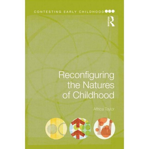 Reconfiguring the Natures of Childhood - (Contesting Early Childhood) by  Affrica Taylor (Paperback) - image 1 of 1
