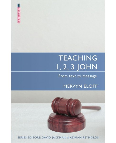 Teaching 1, 2, 3 John : From Text to Message (Paperback) (Mervyn Eloff) - image 1 of 1
