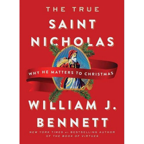 The True Saint Nicholas - by  William J Bennett (Hardcover) - image 1 of 1