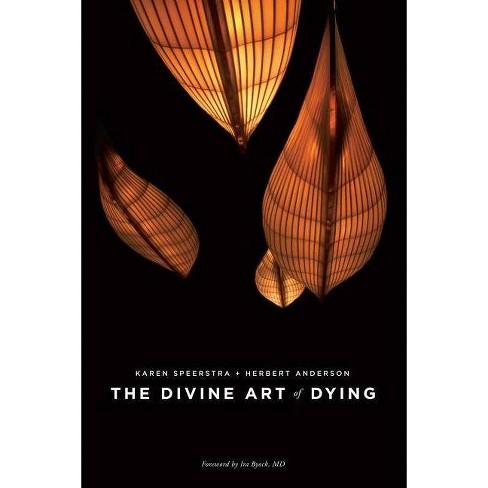 The Divine Art of Dying - by  Karen Speerstra & Herbert Anderson (Paperback) - image 1 of 1