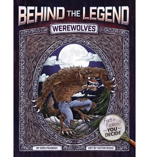 Werewolves -  (Behind the Legend) by Erin Peabody (Paperback) - image 1 of 1
