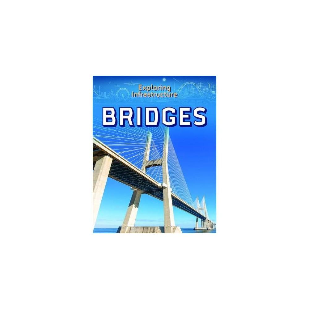 Bridges - (Exploring Infrastructure) by Charlotte Taylor (Paperback) Bridges - (Exploring Infrastructure) by Charlotte Taylor (Paperback)
