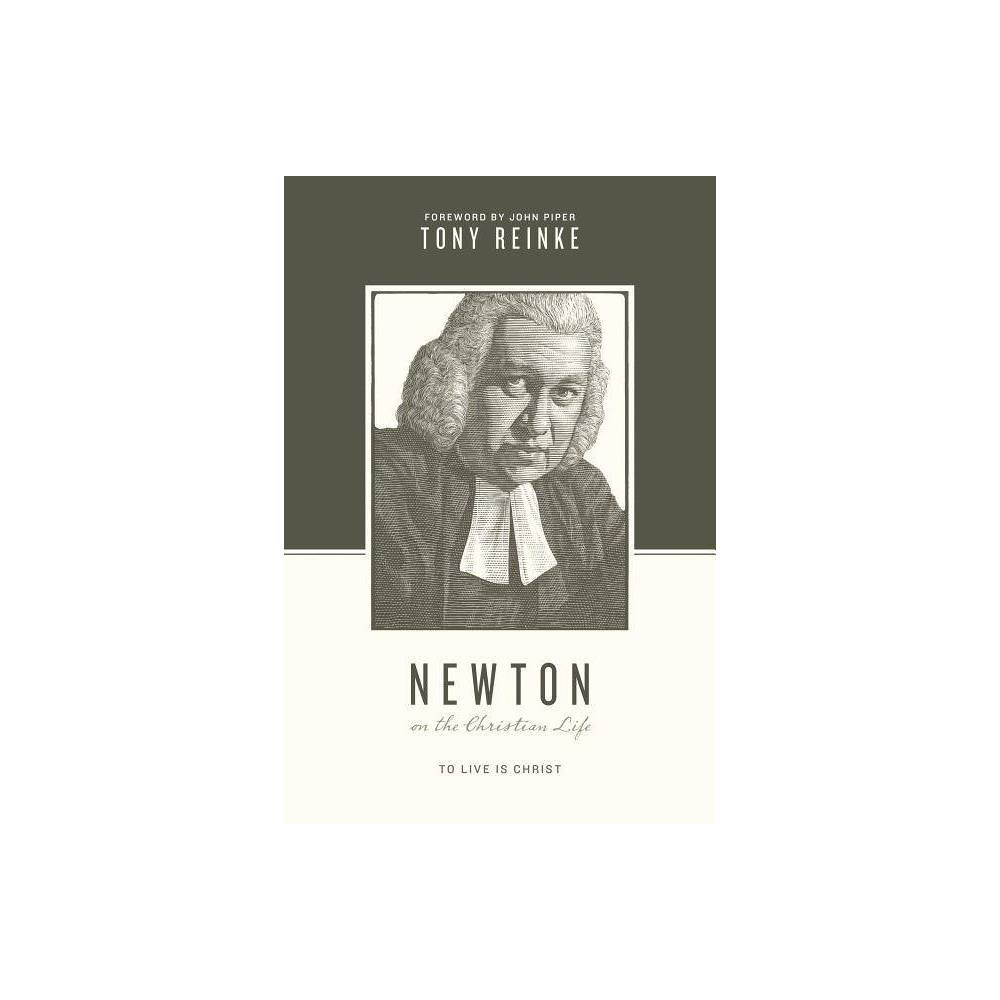 Newton On The Christian Life Theologians On The Christian Life By Tony Reinke Paperback