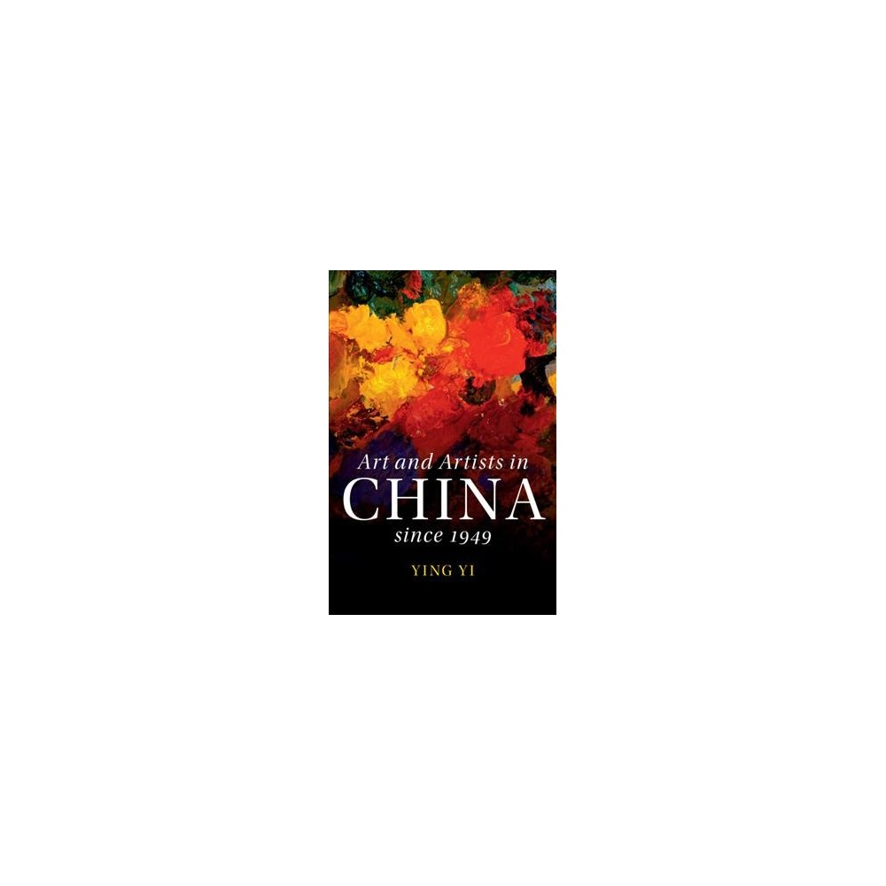 Art and Artists in China Since 1949 - (The Cambridge China Library) by Ying Yi (Hardcover)