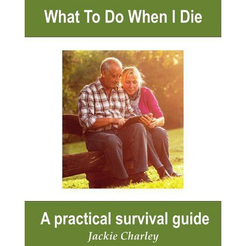 What To Do When I Die - (Slice of Life) by  Jackie Charley (Paperback) - image 1 of 1