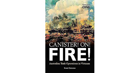 Canister on Fire : Australian Tank Operations in Vietnam (Hardcover) (Bruce Cameron) - image 1 of 1
