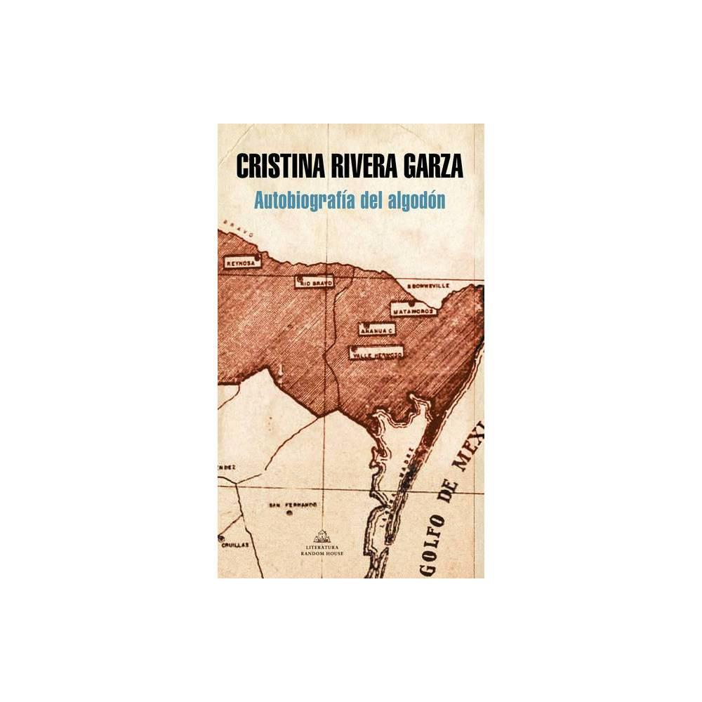 Autobiograf A Del Algod N The Autobiography Of Cotton By Cristina Rivera Garza Paperback