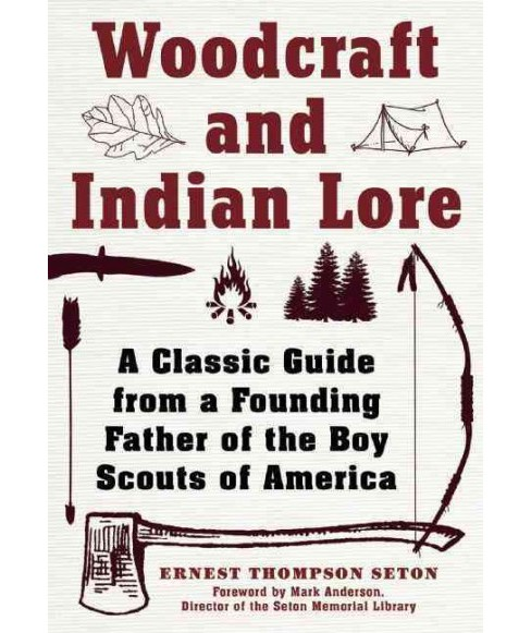 Woodcraft and Indian Lore : A Classic Guide from a Founding Father of the Boy Scouts of America - image 1 of 1