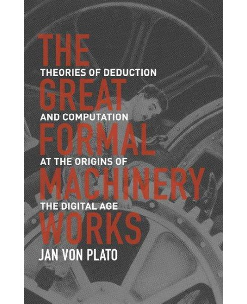 Great Formal Machinery Works : Theories of Deduction and Computation at the Origins of the Digital Age - image 1 of 1