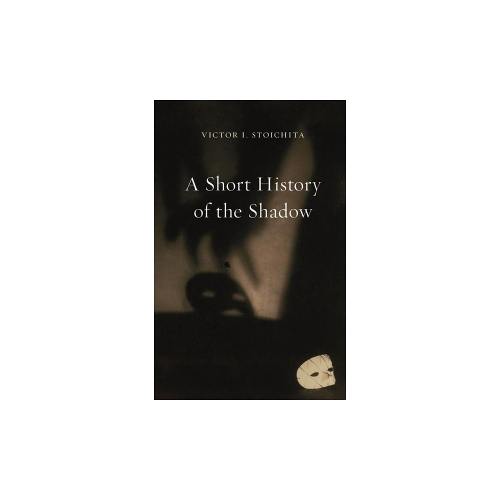 Short History of the Shadow - by Victor I. Stoichita (Paperback)