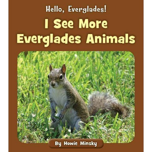 I See More Everglades Animals - (Hello, Everglades!) by  Howie Minsky (Paperback) - image 1 of 1