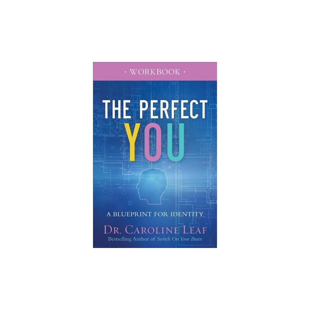 Perfect You : A Blueprint for Identity - Workbook by Caroline Leaf (Paperback)