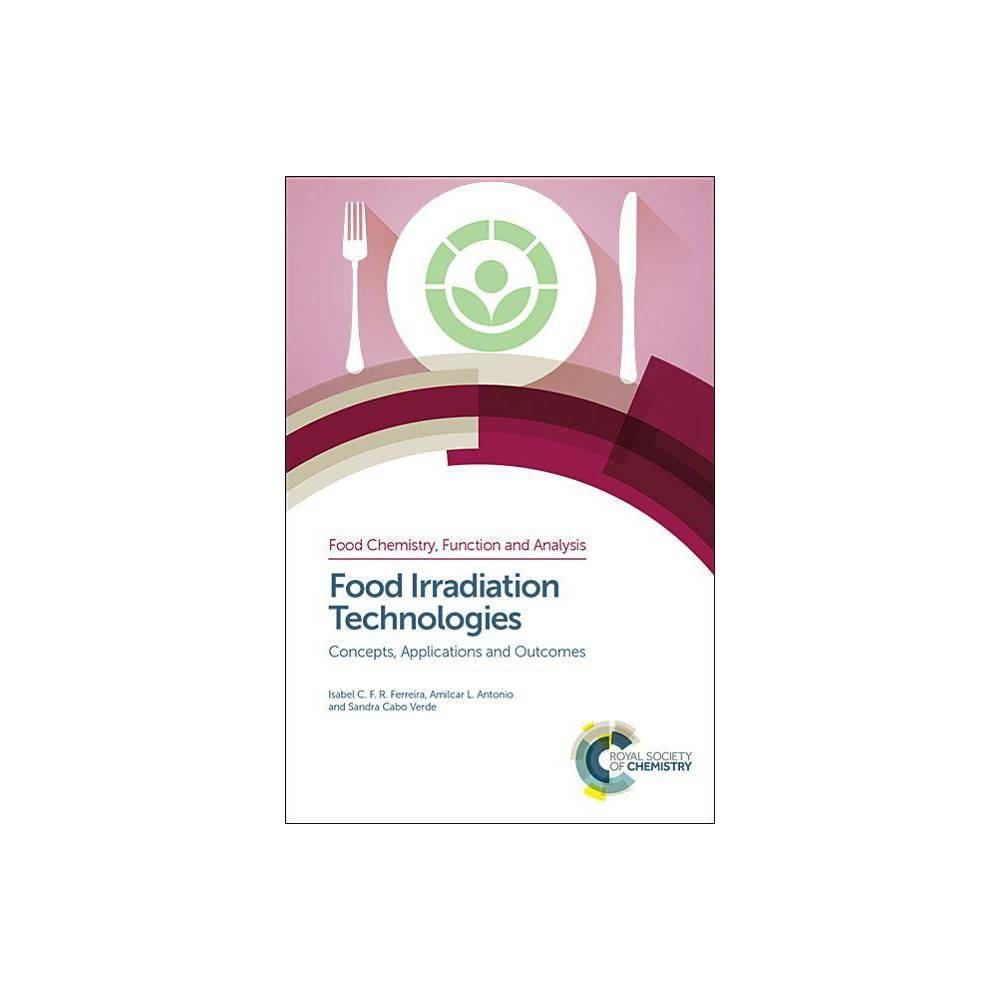 Food Irradiation Technologies - (Food Chemistry, Function and Analysis) (Hardcover)