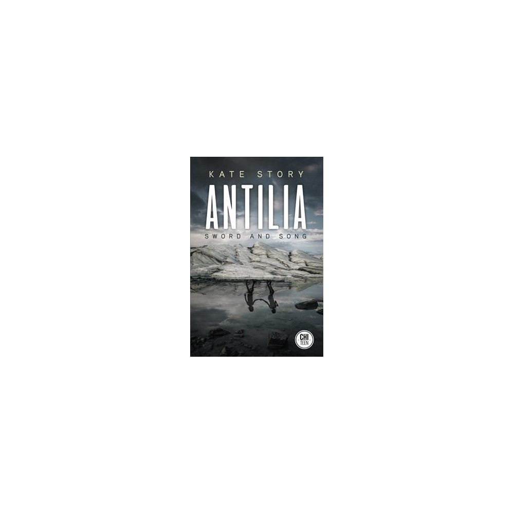 Antilia : Sword and Song - by Kate Story (Paperback)