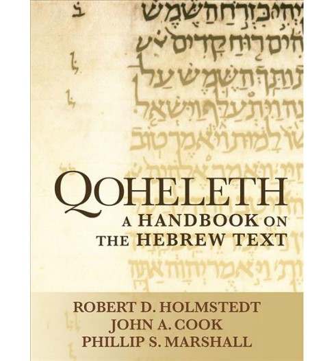 Qoheleth : A Handbook on the Hebrew Text (Paperback) (Robert D. Holmstedt & John A. Cook & Phillip S. - image 1 of 1