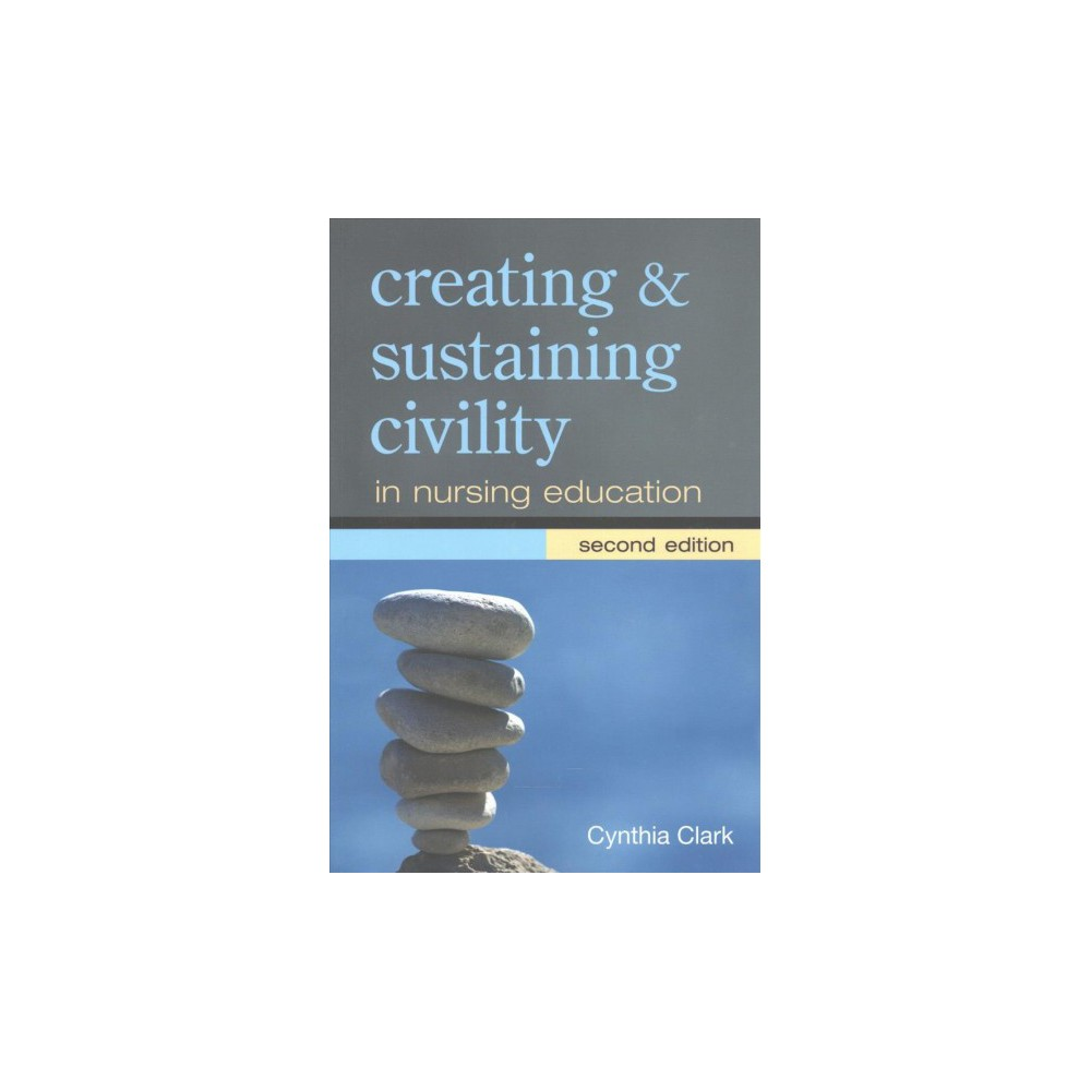 Creating and Sustaining Civility in Nursing Education (Paperback) (Cynthia Clark)