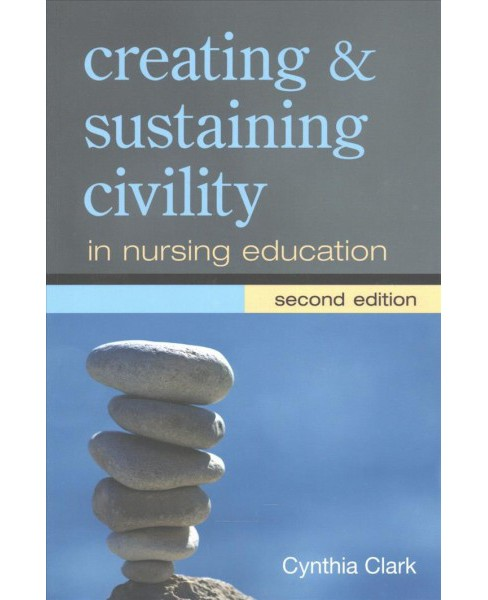 Creating and Sustaining Civility in Nursing Education (Paperback) (Cynthia Clark) - image 1 of 1