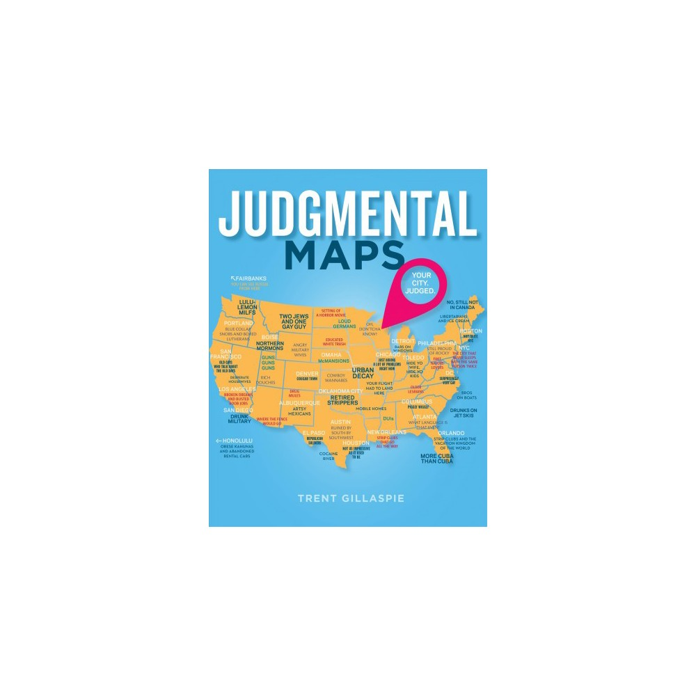 Judgmental Maps : Your City Judged (Hardcover) (Trent Gillaspie)