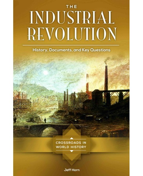 Industrial Revolution : History, Documents, and Key Questions (Hardcover) (Jeff Horn) - image 1 of 1