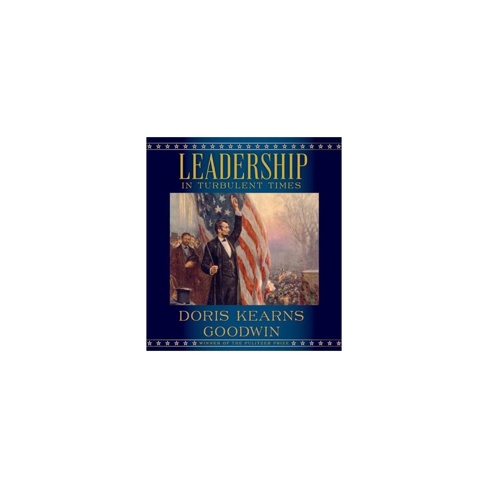 Leadership in Turbulent Times - Unabridged by Doris Kearns Goodwin (CD/Spoken Word)