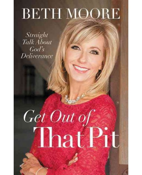 Get Out of That Pit : Straight Talk About God's Deliverance (Paperback) (Beth Moore) - image 1 of 1